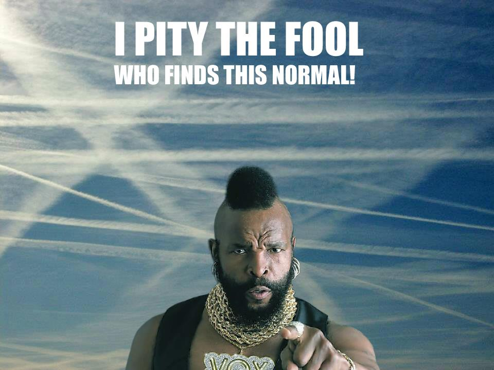 http://chemtrailsnorthnz.files.wordpress.com/2012/06/pity-the-fool.jpg